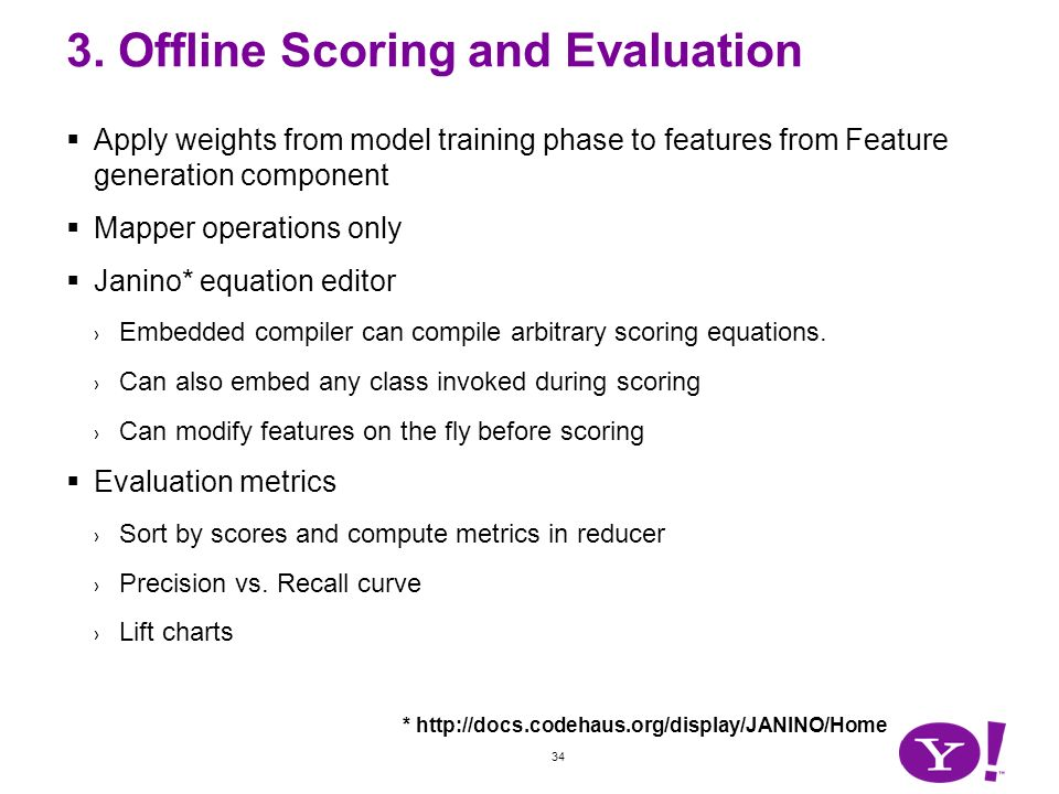 34 3. Offline Scoring and Evaluation Apply weights from model training phase to features from Feature generation component Mapper operations only Jani