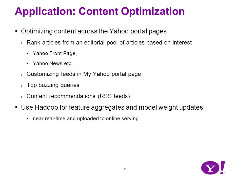 44 Application: Content Optimization Optimizing content across the Yahoo portal pages Rank articles from an editorial pool of articles based on intere