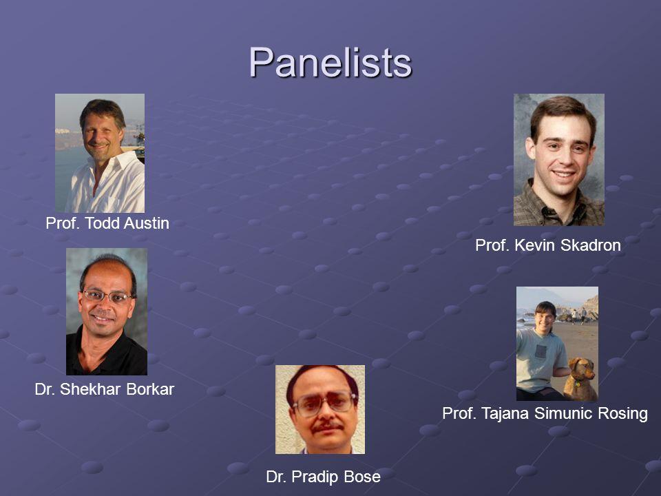 Panelists Prof. Todd Austin Prof. Tajana Simunic Rosing Prof. Kevin Skadron Dr. Shekhar Borkar Dr. Pradip Bose