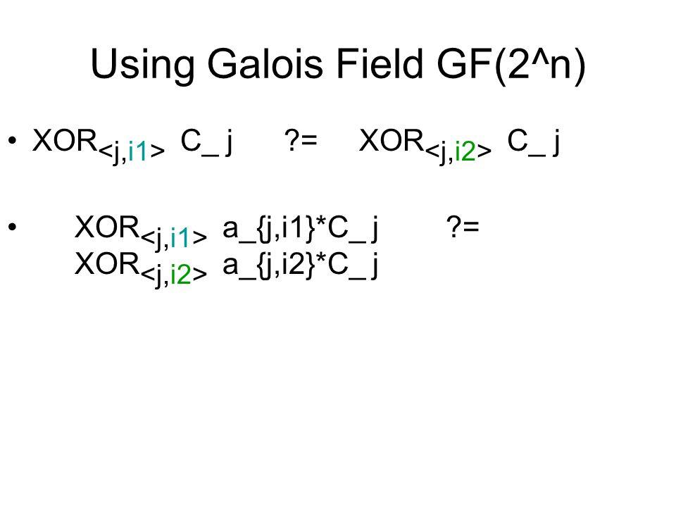 Using Galois Field GF(2^n) XOR C_ j ?= XOR C_ j XOR a_{j,i1}*C_ j ?= XOR a_{j,i2}*C_ j