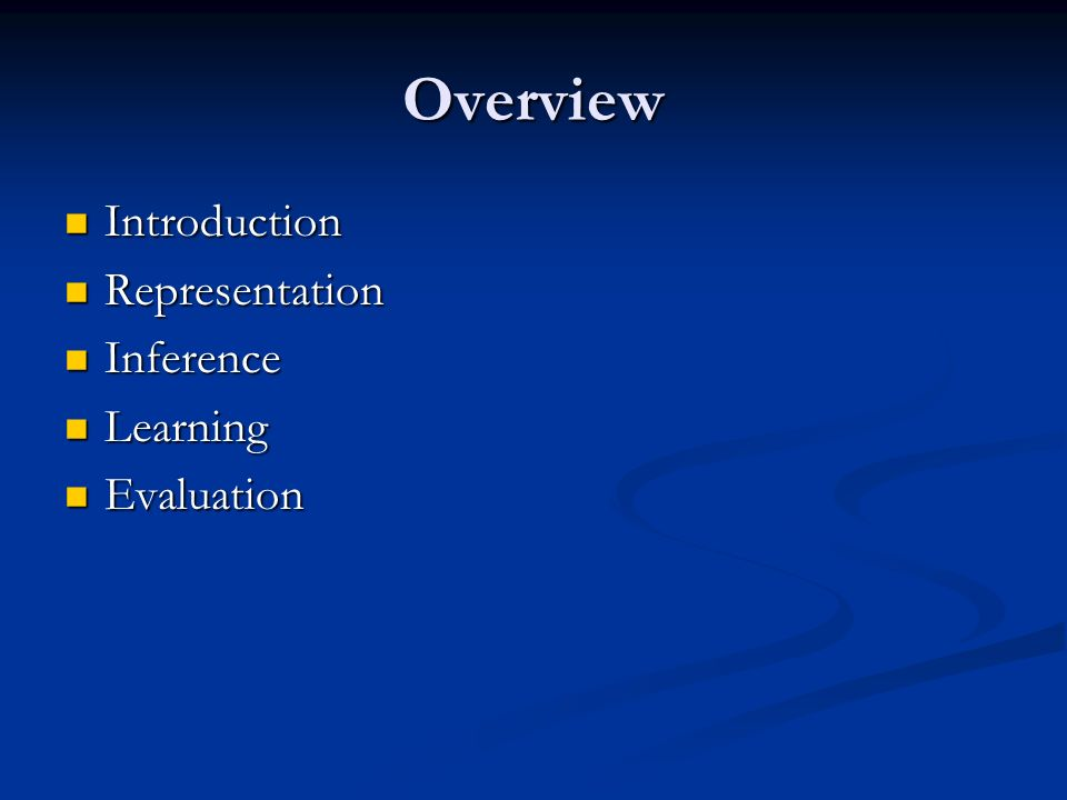 Overview Introduction Introduction Representation Representation Inference Inference Learning Learning Evaluation Evaluation