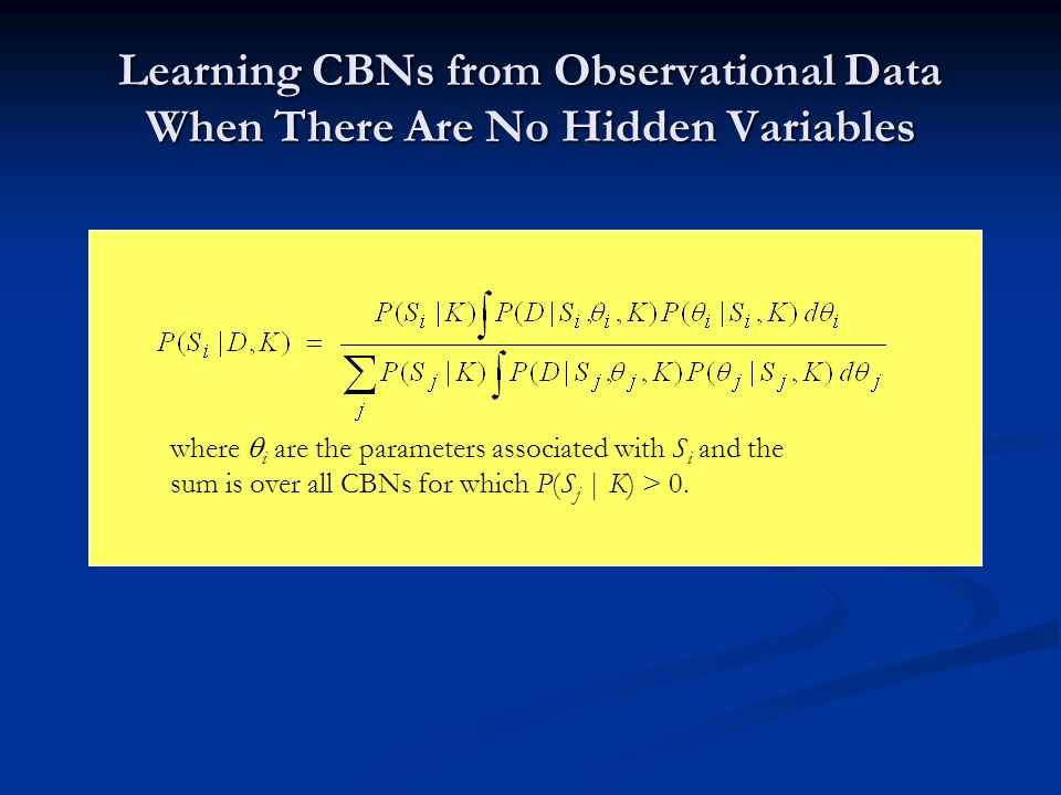 Learning CBNs from Observational Data When There Are No Hidden Variables where i are the parameters associated with S i and the sum is over all CBNs for which P(S j | K) > 0.