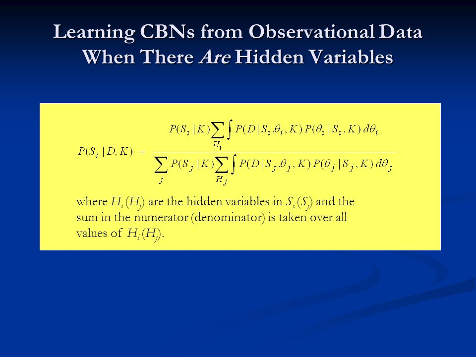 Learning CBNs from Observational Data When There Are Hidden Variables where H i (H j ) are the hidden variables in S i (S j ) and the sum in the numer