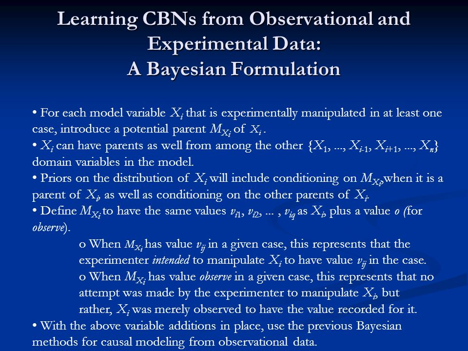 Learning CBNs from Observational and Experimental Data: A Bayesian Formulation For each model variable X i that is experimentally manipulated in at le