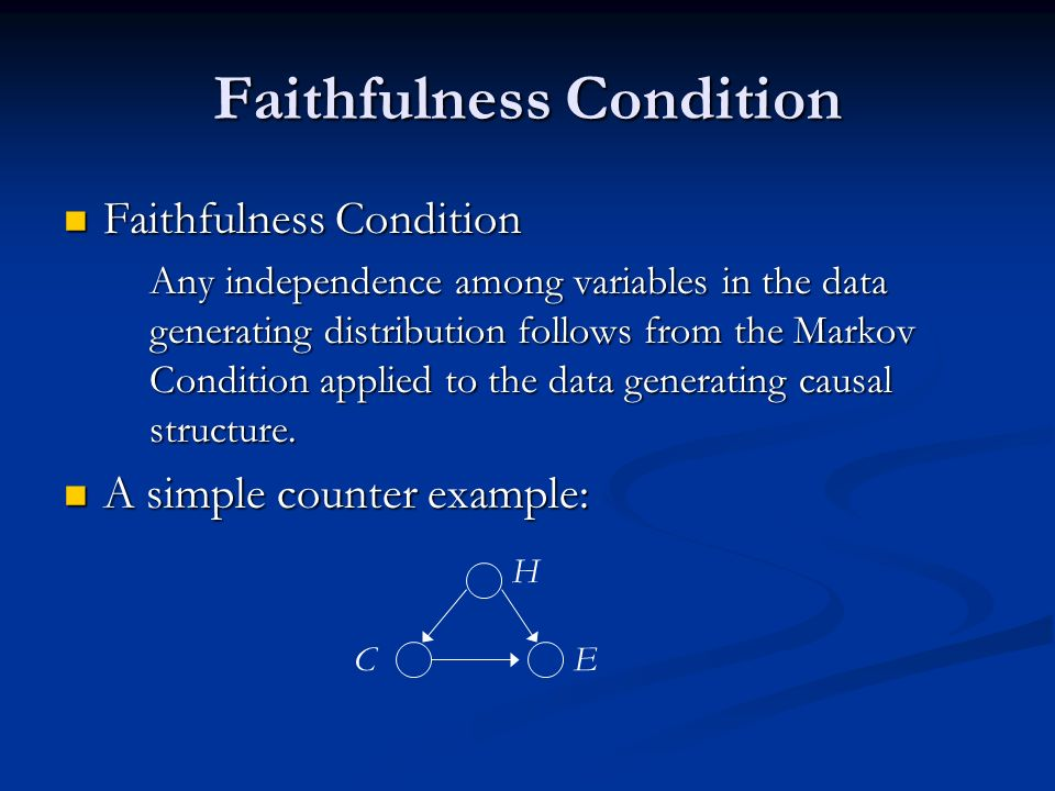 Faithfulness Condition Faithfulness Condition Faithfulness Condition Any independence among variables in the data generating distribution follows from