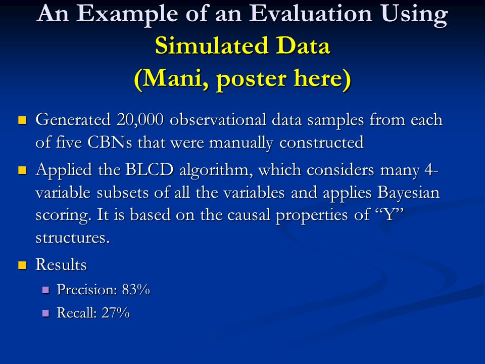 An Example of an Evaluation Using Simulated Data (Mani, poster here) Generated 20,000 observational data samples from each of five CBNs that were manu