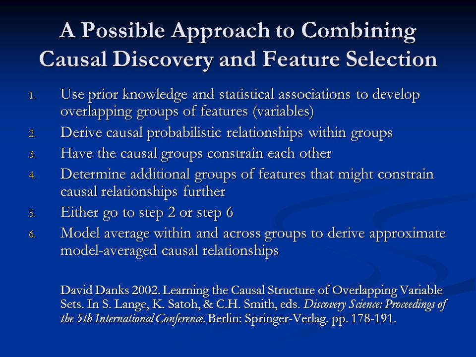 A Possible Approach to Combining Causal Discovery and Feature Selection 1. Use prior knowledge and statistical associations to develop overlapping gro