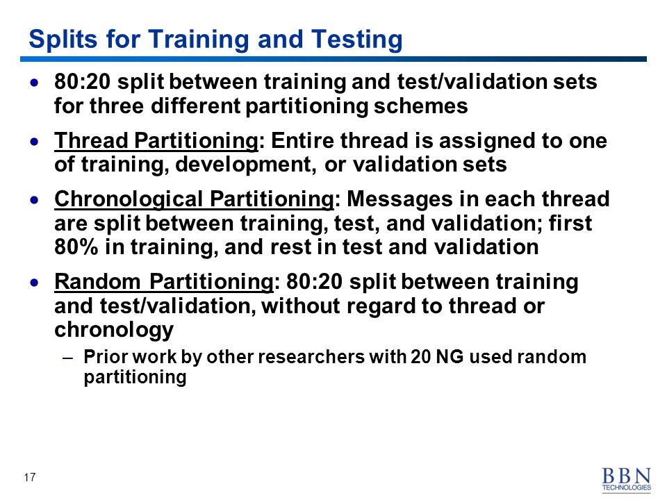 17 Splits for Training and Testing 80:20 split between training and test/validation sets for three different partitioning schemes Thread Partitioning: