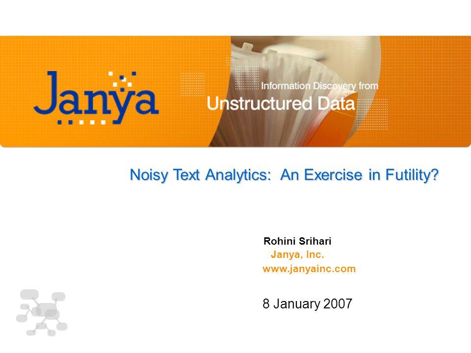 Noisy Text Analytics: An Exercise in Futility. Rohini Srihari Janya, Inc.