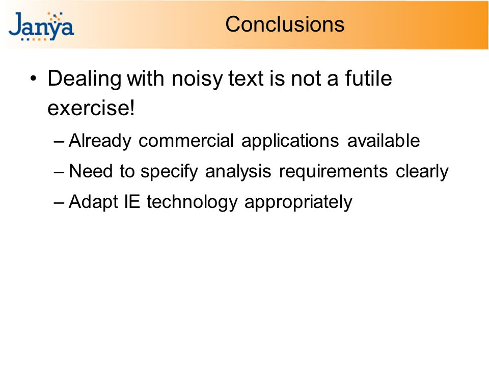 Conclusions Dealing with noisy text is not a futile exercise.