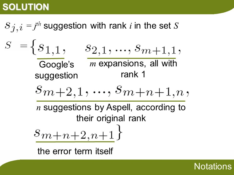 SOLUTION m expansions, all with rank 1 n suggestions by Aspell, according to their original rank the error term itself = j th suggestion with rank i i