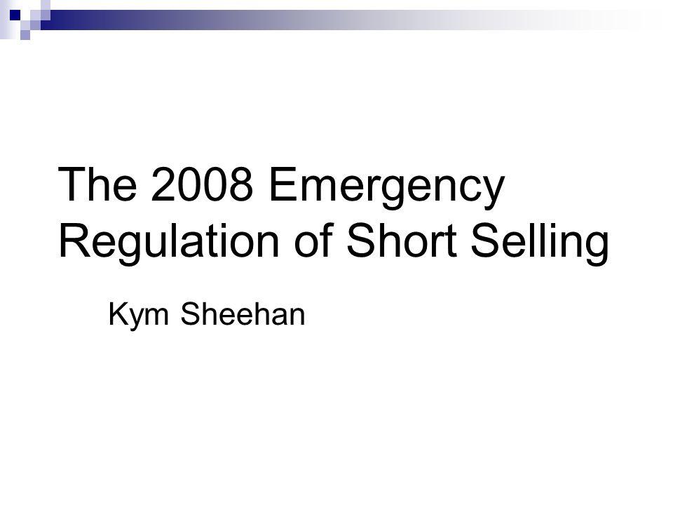 The 2008 Emergency Regulation of Short Selling Kym Sheehan