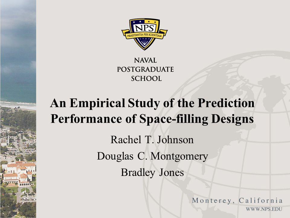 An Empirical Study of the Prediction Performance of Space-filling Designs Rachel T. Johnson Douglas C. Montgomery Bradley Jones