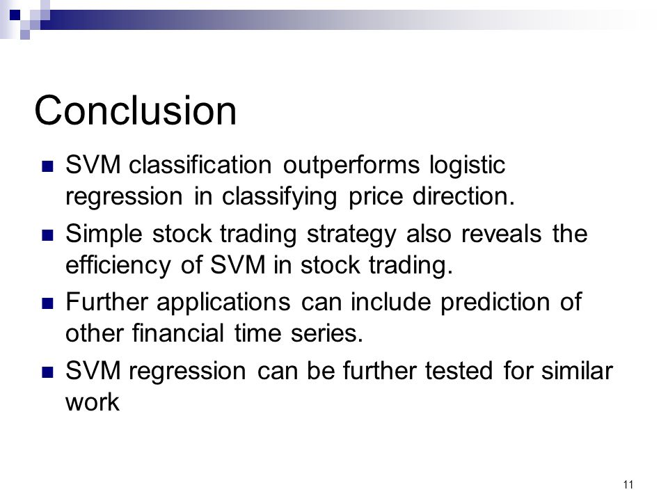 Conclusion SVM classification outperforms logistic regression in classifying price direction. Simple stock trading strategy also reveals the efficienc