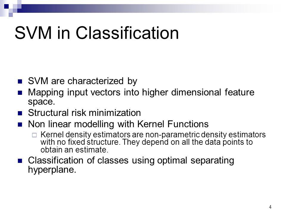 SVM in Classification SVM are characterized by Mapping input vectors into higher dimensional feature space. Structural risk minimization Non linear mo