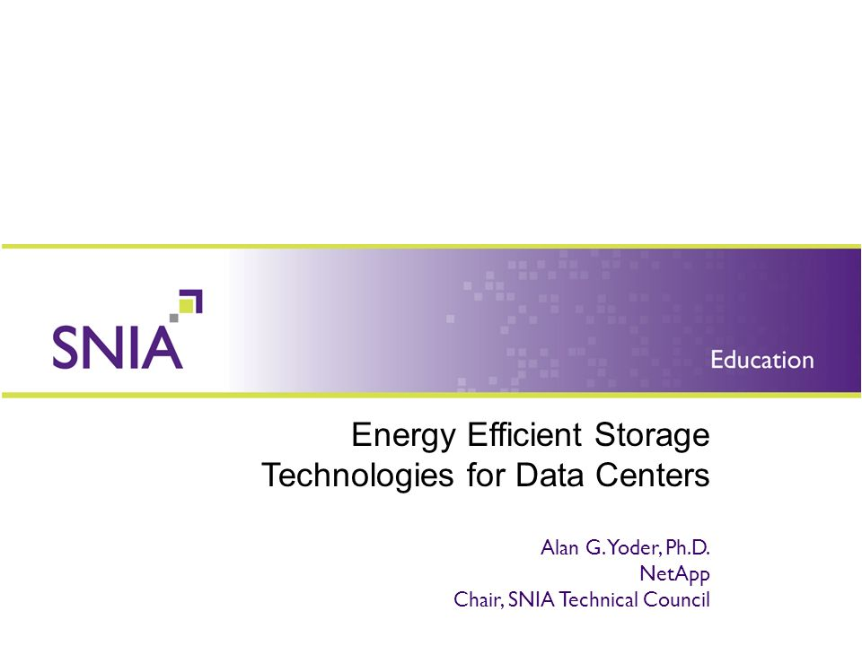 Energy Efficient Storage Technologies for Data Centers Alan G.