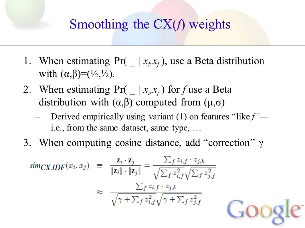 Smoothing the CX(f) weights 1.When estimating Pr( _ | x i,x j ), use a Beta distribution with (α,β)=(½,½). 2.When estimating Pr( _ | x i,x j ) for f u