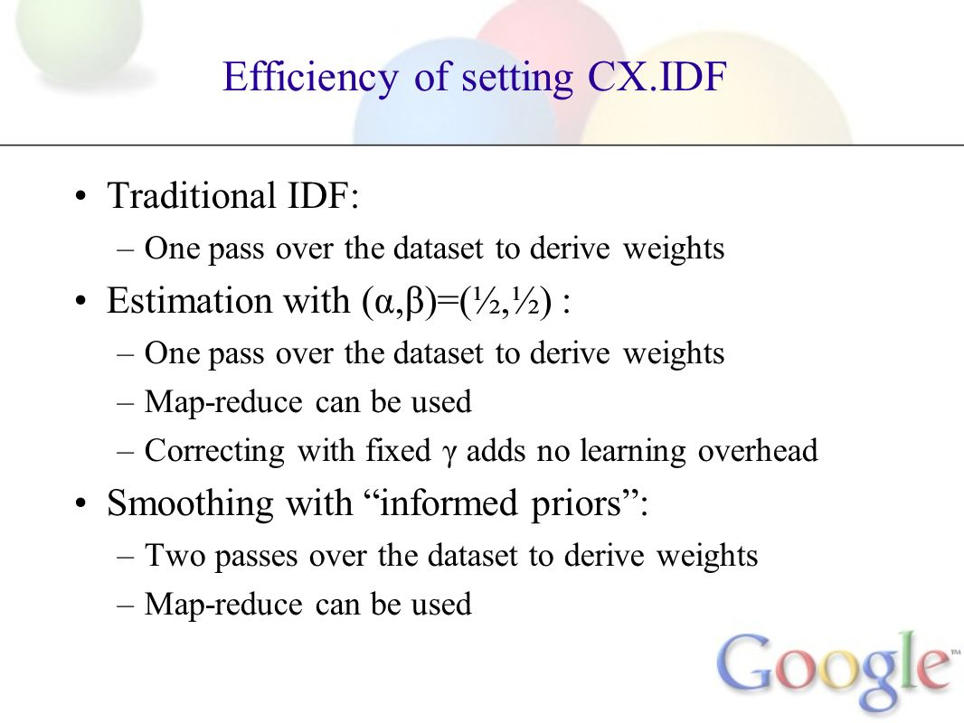 Efficiency of setting CX.IDF Traditional IDF: –One pass over the dataset to derive weights Estimation with (α,β)=(½,½) : –One pass over the dataset to
