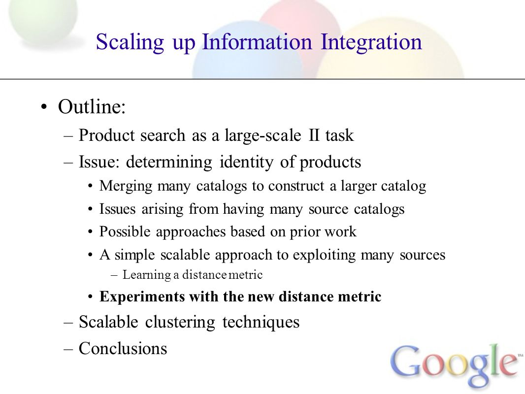 Scaling up Information Integration Outline: –Product search as a large-scale II task –Issue: determining identity of products Merging many catalogs to
