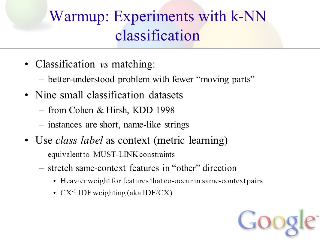 Warmup: Experiments with k-NN classification Classification vs matching: –better-understood problem with fewer moving parts Nine small classification