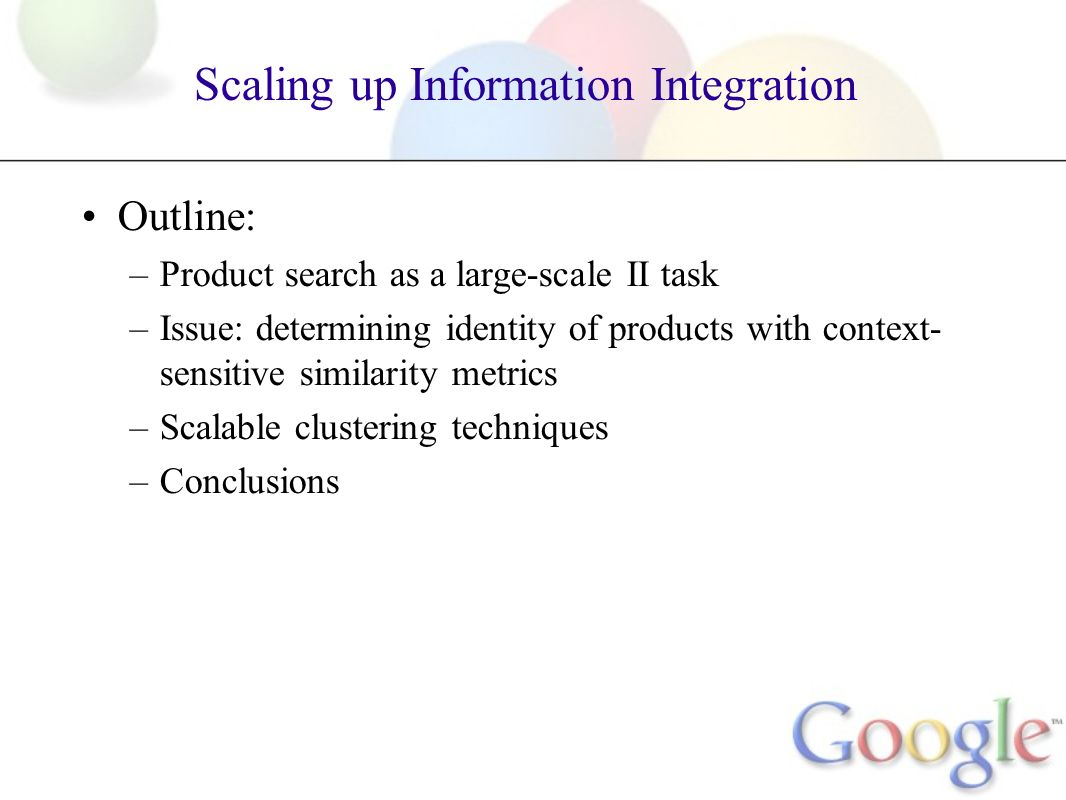 Scaling up Information Integration Outline: –Product search as a large-scale II task –Issue: determining identity of products with context- sensitive
