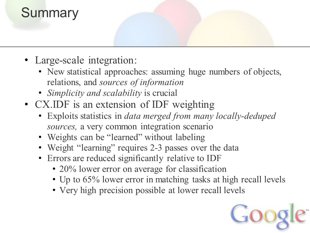 Summary Large-scale integration: New statistical approaches: assuming huge numbers of objects, relations, and sources of information Simplicity and sc