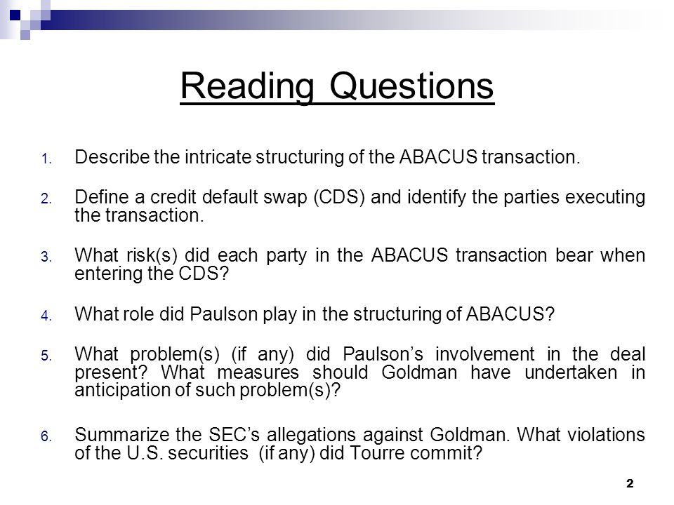 2 Reading Questions 1. Describe the intricate structuring of the ABACUS transaction.