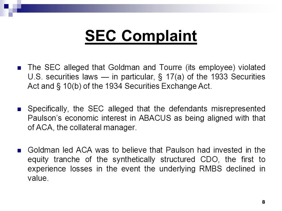 SEC Complaint The SEC alleged that Goldman and Tourre (its employee) violated U.S.