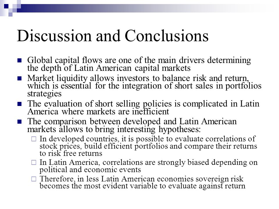 Discussion and Conclusions Global capital flows are one of the main drivers determining the depth of Latin American capital markets Market liquidity a