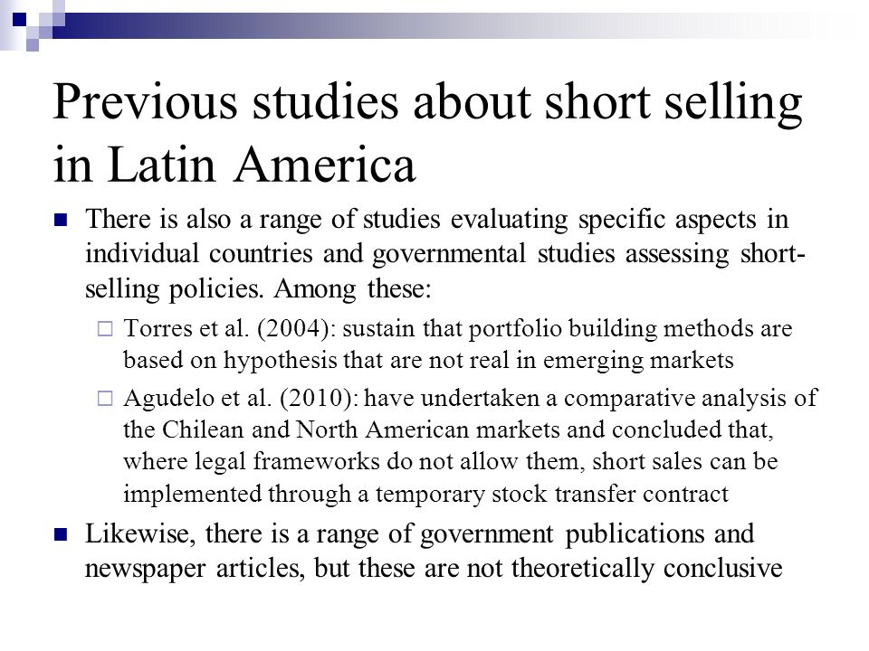 Previous studies about short selling in Latin America There is also a range of studies evaluating specific aspects in individual countries and governm