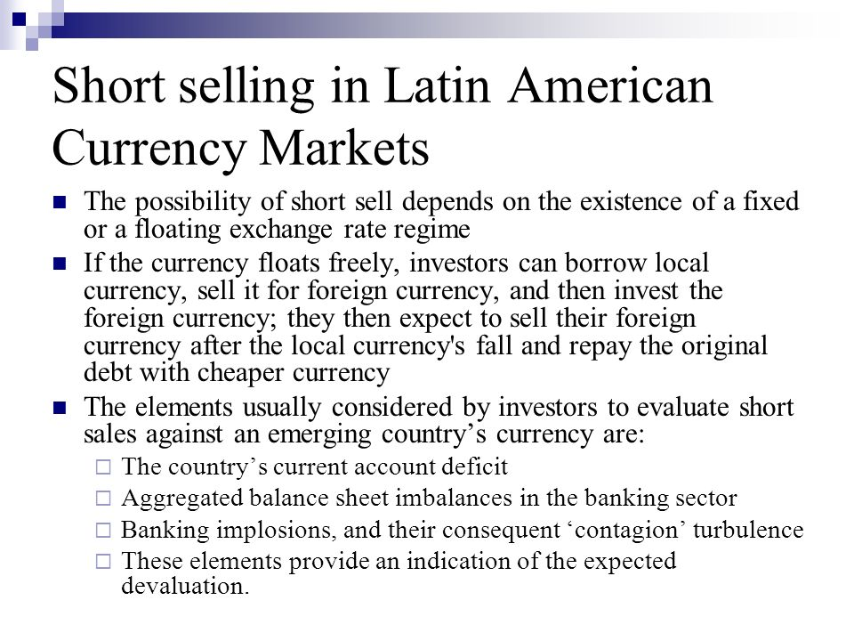 Short selling in Latin American Currency Markets The possibility of short sell depends on the existence of a fixed or a floating exchange rate regime