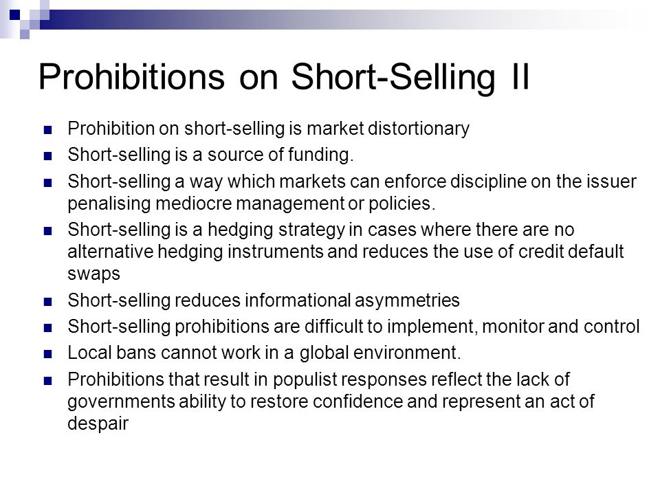 Prohibitions on Short-Selling II Prohibition on short-selling is market distortionary Short-selling is a source of funding.