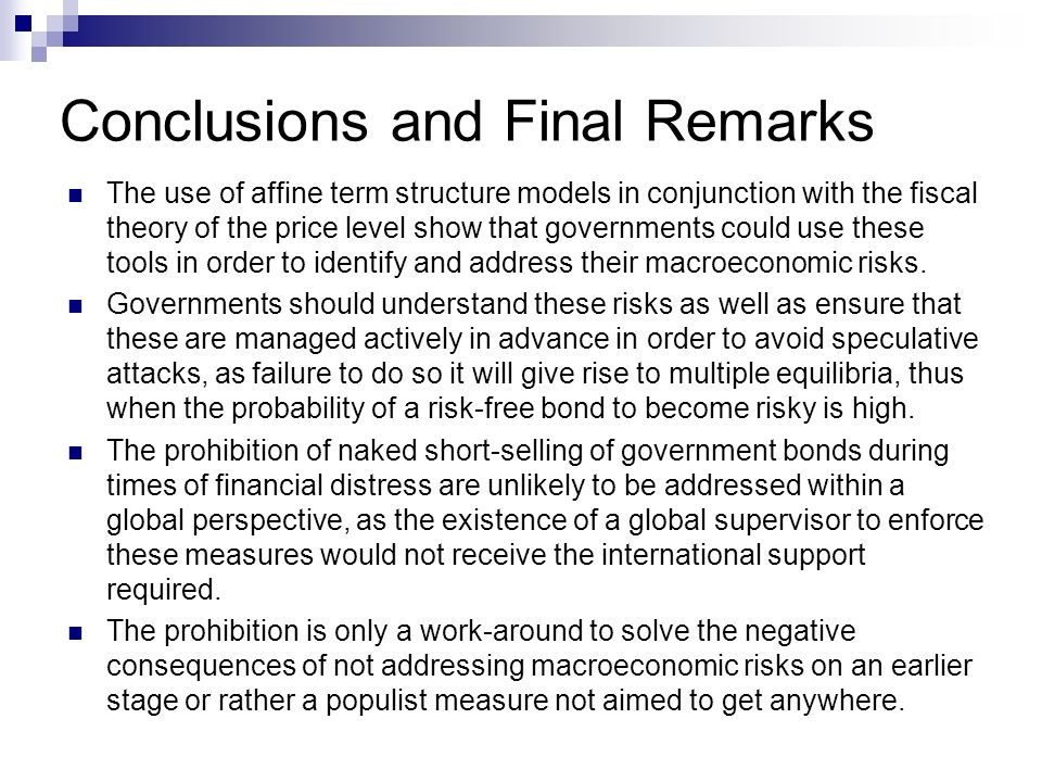 Conclusions and Final Remarks The use of affine term structure models in conjunction with the fiscal theory of the price level show that governments could use these tools in order to identify and address their macroeconomic risks.