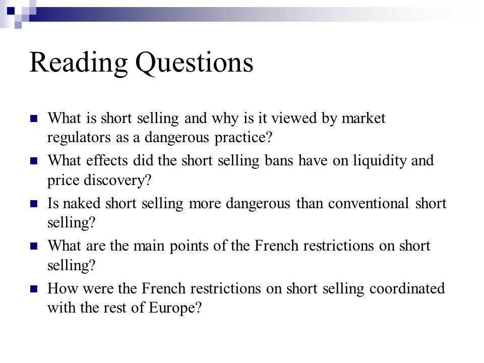 Reading Questions What is short selling and why is it viewed by market regulators as a dangerous practice.