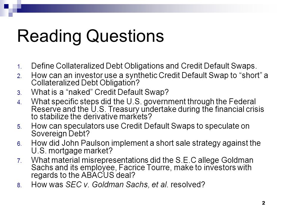 2 Reading Questions 1.Define Collateralized Debt Obligations and Credit Default Swaps.