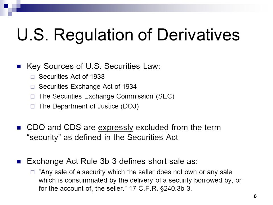 6 U.S.Regulation of Derivatives Key Sources of U.S.