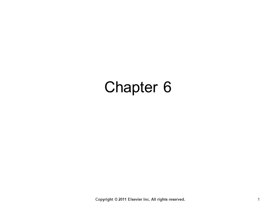 Copyright © 2011 Elsevier Inc. All rights reserved. 1 Chapter 6