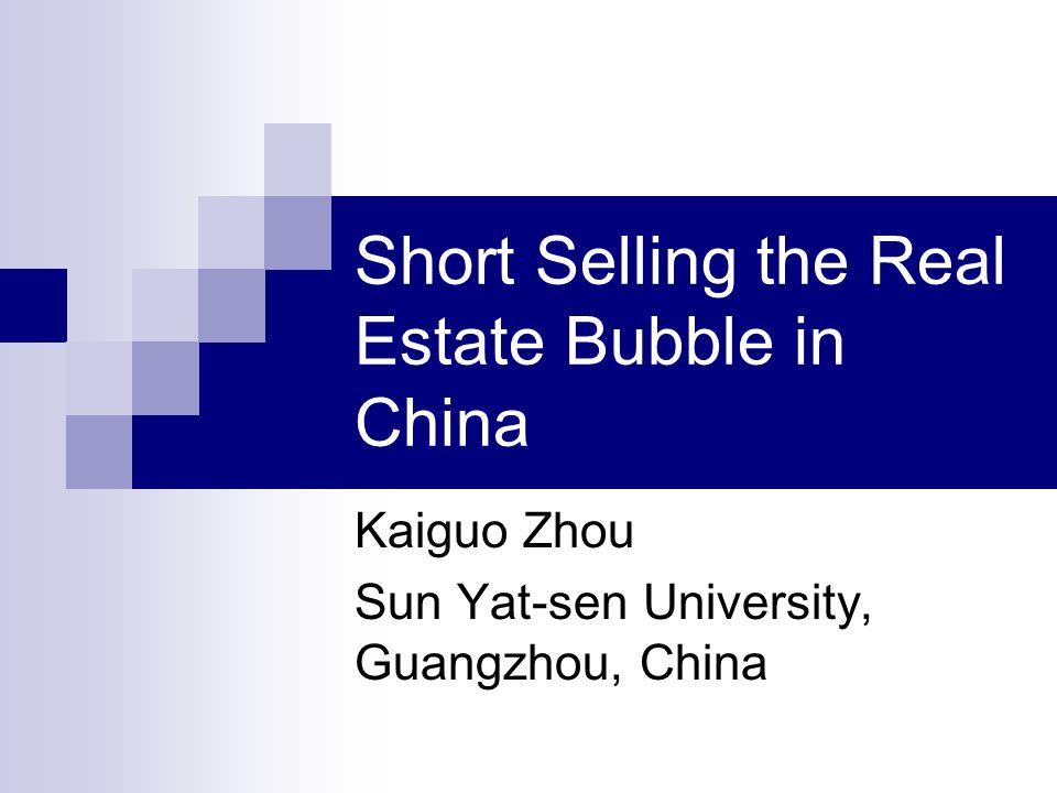 Short Selling the Real Estate Bubble in China Kaiguo Zhou Sun Yat-sen University, Guangzhou, China