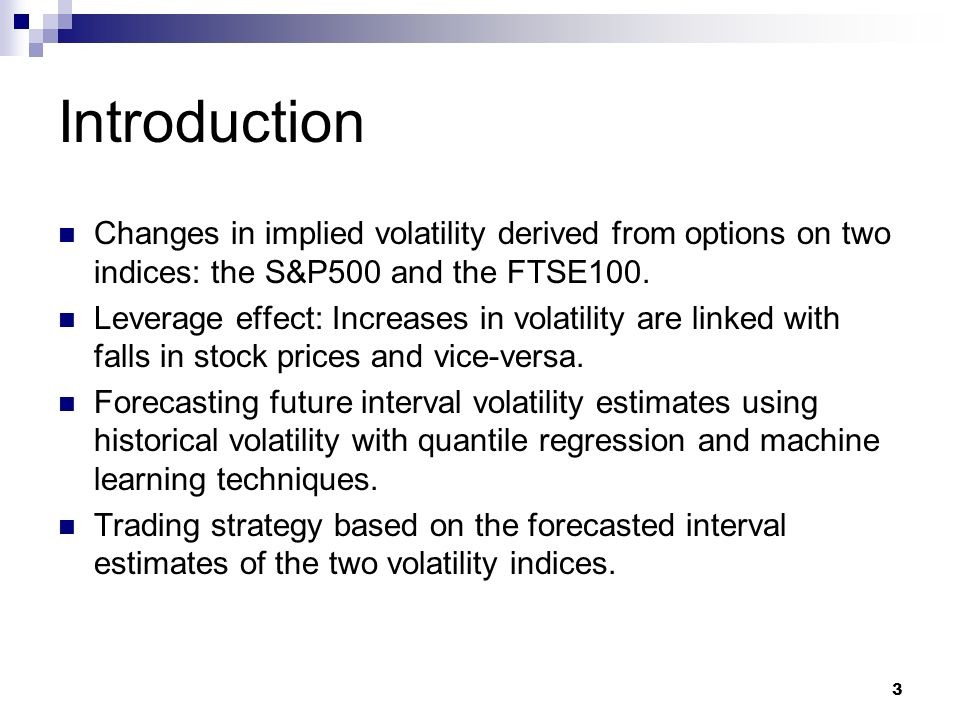 Introduction Changes in implied volatility derived from options on two indices: the S&P500 and the FTSE100.