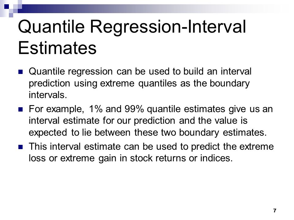 Quantile Regression-Interval Estimates Quantile regression can be used to build an interval prediction using extreme quantiles as the boundary intervals.