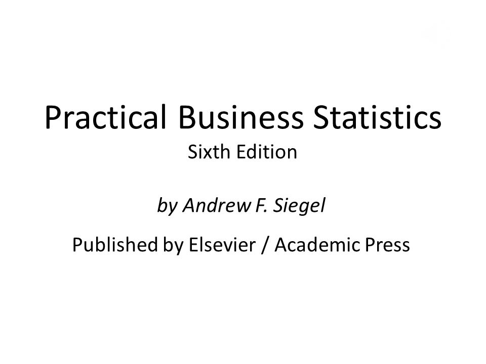Practical Business Statistics Sixth Edition by Andrew F. Siegel Published by Elsevier / Academic Press