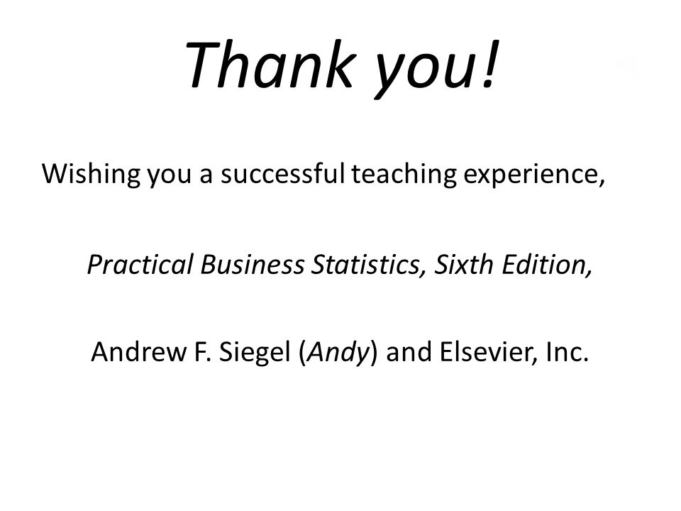 Thank you! Wishing you a successful teaching experience, Practical Business Statistics, Sixth Edition, Andrew F. Siegel (Andy) and Elsevier, Inc.