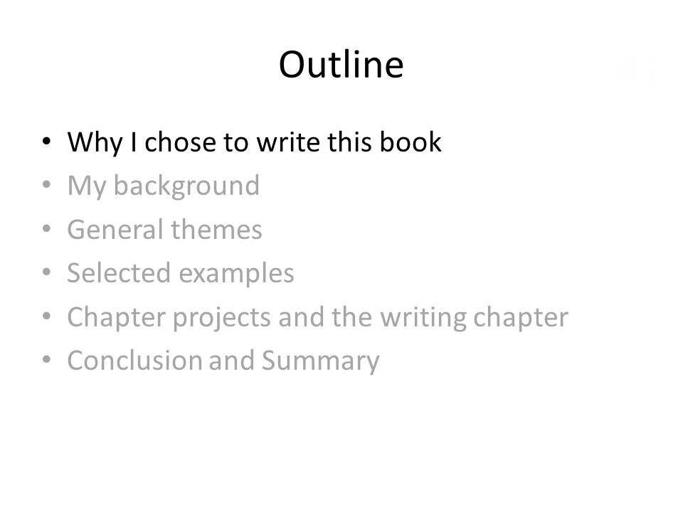 Outline Why I chose to write this book My background General themes Selected examples Chapter projects and the writing chapter Conclusion and Summary