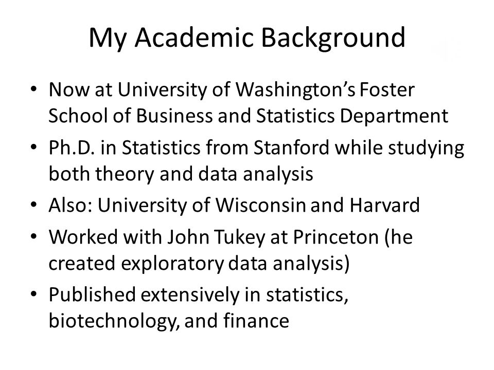 My Academic Background Now at University of Washingtons Foster School of Business and Statistics Department Ph.D. in Statistics from Stanford while st