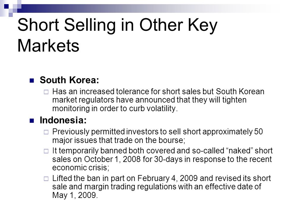 Short Selling in Other Key Markets South Korea: Has an increased tolerance for short sales but South Korean market regulators have announced that they