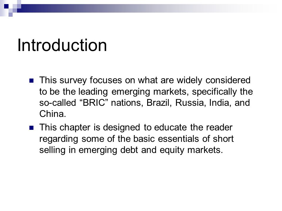 Introduction This survey focuses on what are widely considered to be the leading emerging markets, specifically the so-called BRIC nations, Brazil, Ru