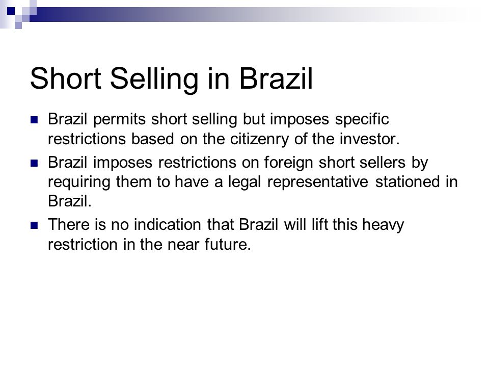 Short Selling in Brazil Brazil permits short selling but imposes specific restrictions based on the citizenry of the investor. Brazil imposes restrict