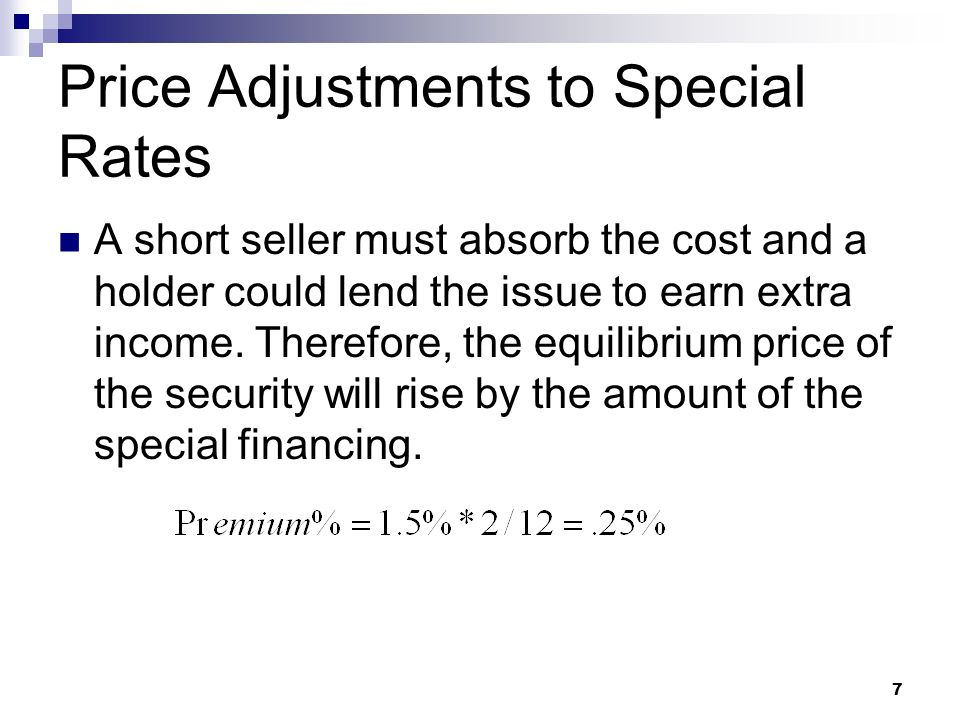 Price Adjustments to Special Rates A short seller must absorb the cost and a holder could lend the issue to earn extra income.