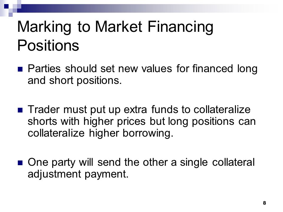 8 Marking to Market Financing Positions Parties should set new values for financed long and short positions.