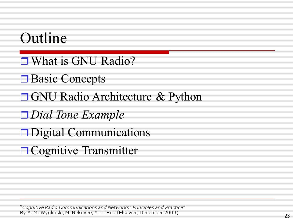Cognitive Radio Communications and Networks: Principles and Practice By A. M. Wyglinski, M. Nekovee, Y. T. Hou (Elsevier, December 2009) 23 Outline Wh
